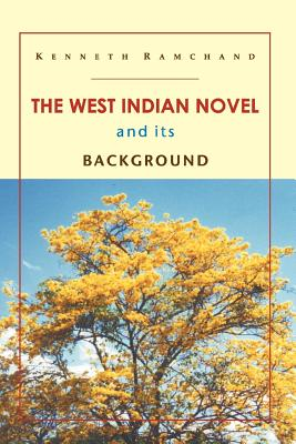The West Indian Novel and Its Background - Ramchand, Kenneth