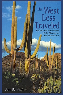 The West Less Traveled: The Best and Lesser Known Parks, Monuments, and Natural Areas - Bannan, Jan