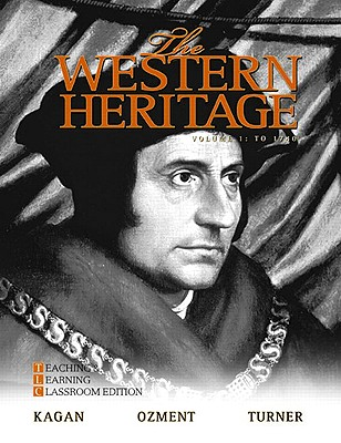The Western Heritage, Volume 1: Teaching and Learning Classroom Edition: To 1740 - Kagan, Donald, and Ozment, Steven E, and Turner, Frank M