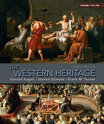 The Western Heritage: Volume 1: To 1740 - Kagan, Donald, and Ozment, Steven M, and Turner, Frank M