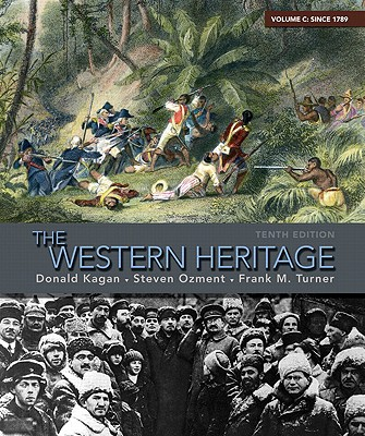 The Western Heritage: Volume C: Since 1789 - Turner, Frank M, and Kagan, Donald, and Ozment, Steven M