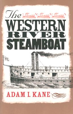 The Western River Steamboat - Kane, Adam I, and Bates, Alan L (Foreword by)