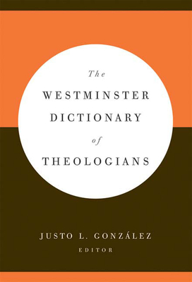 The Westminster Dictionary of Theologians - Gonzalez, Justo L (Editor)