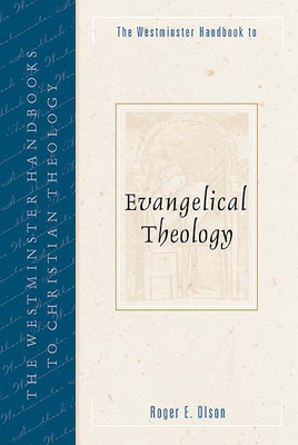The Westminster Handbook to Evangelical Theology - Olson, Roger E