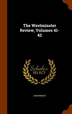 The Westminster Review, Volumes 41-42 - Anonymous