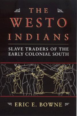 The Westo Indians: Slave Traders of the Early Colonial South - Bowne, Eric E