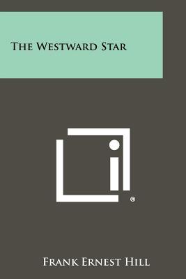 The Westward Star - Hill, Frank Ernest