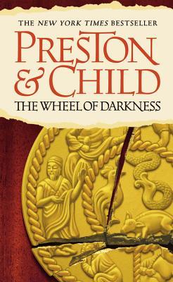 The Wheel of Darkness - Preston, Douglas J, and Child, Lincoln