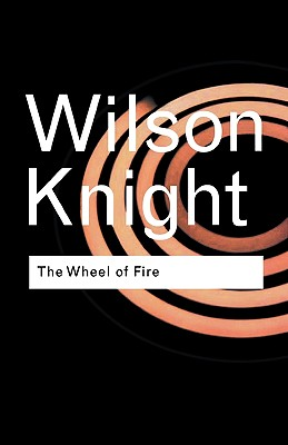 The Wheel of Fire - Knight, George Wilson, and Knight, G, and Knight G, Wilso