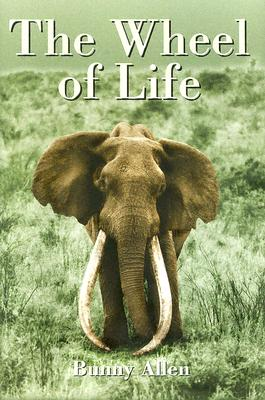 The Wheel of Life: A Life of Safaris and Romance - Allen, Bunny