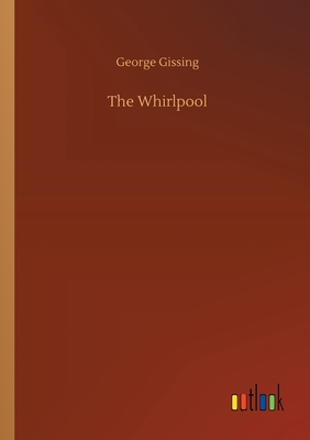 The Whirlpool - Gissing, George