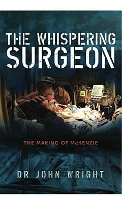 The Whispering Surgeon: The Making of Mckenzie - Wright, John