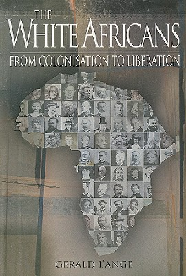 The White Africans: From Colonisation to Liberation - L'Ange, Gerald
