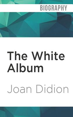 The White Album - Didion, Joan, and Varon, Susan (Read by)