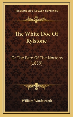 The White Doe of Rylstone: Or the Fate of the Nortons (1859) - Wordsworth, William