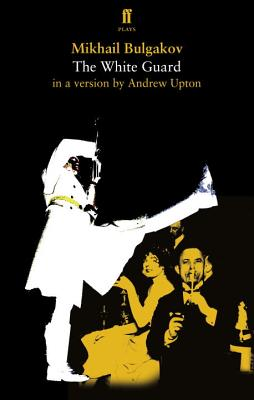 The White Guard - Upton, Andrew (Adapted by), and Bulgakov, Mikhail