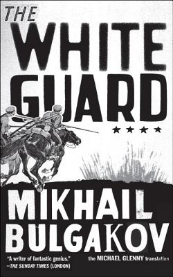The White Guard - Bulgakov, Mikhail, and Glenny, Michael (Translated by)