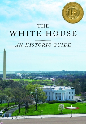 The White House: An Historic Guide - White House Historical Association (Creator)