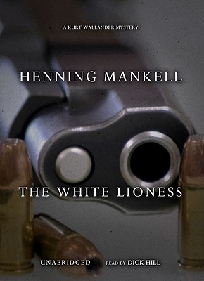 The White Lioness - Mankell, Henning, and Hill, Dick (Read by)
