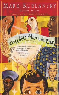 The White Man in the Tree and Other Stories - Kurlansky, Mark