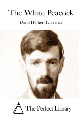 The White Peacock - Lawrence, David Herbert, and The Perfect Library (Editor)