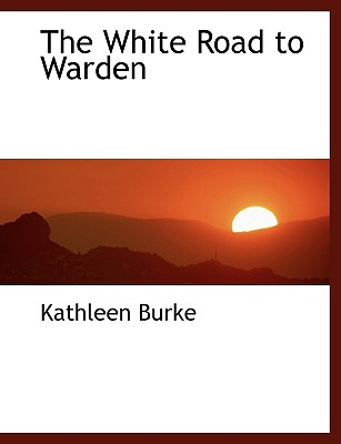 The White Road to Warden - Burke, Kathleen