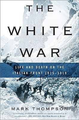 The White War: Life and Death on the Italian Front, 1915-1919 - Thompson, Mark, DVM