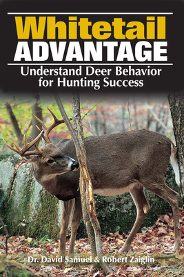 The Whitetail Advantage: Understanding Deer Behavior for Hunting Success - Samuel, Dr Dave, and Zaiglin Robert