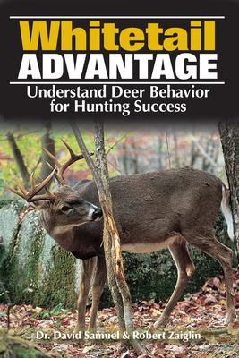 The Whitetail Advantage: Understanding Deer Behavior for Hunting Success - Samuel, David, Dr., and Zaiglin, Bob