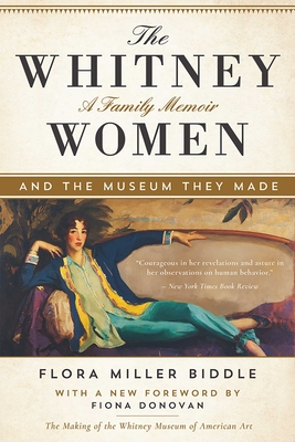 The Whitney Women and the Museum They Made: A Family Memoir - Biddle, Flora Miller, and Donovan, Fiona, Ms. (Foreword by)