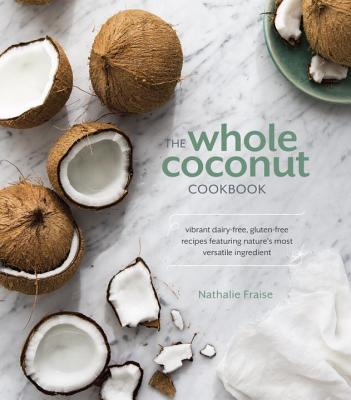 The Whole Coconut Cookbook - Fraise, Nathalie