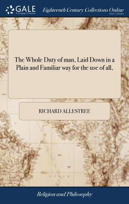 The Whole Duty of Man, Laid Down in a Plain and Familiar Way for the Use of All, - Allestree, Richard