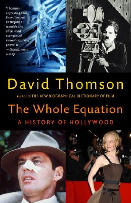 The Whole Equation: A History of Hollywood - Thomson, David, Mr.