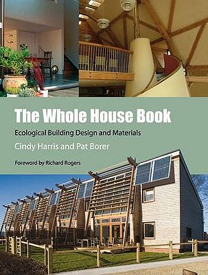 The Whole House Book: Ecological Building Design and Materials - Harris, Cindy, and Borer, Pat
