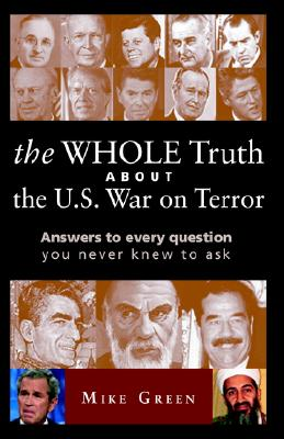 The Whole Truth about the U.S. War on Terror - Green, A Michael, and Feller, Michael (Editor), and Hahnloser, Peter (Designer)