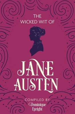 The Wicked Wit of Jane Austen - Enright, Dominique