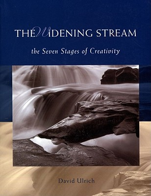 The Widening Stream: The Seven Stages of Creativity - Ulrich, David, and David, Ulrich, and David Ulrich