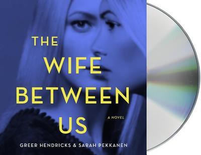 The Wife Between Us - Hendricks, Greer, and Whelan, Julia (Read by), and Pekkanen, Sarah