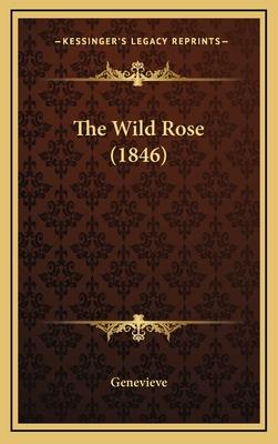 The Wild Rose (1846) the Wild Rose (1846) - Genevieve