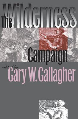 The Wilderness Campaign - Gallagher, Gary W (Editor)