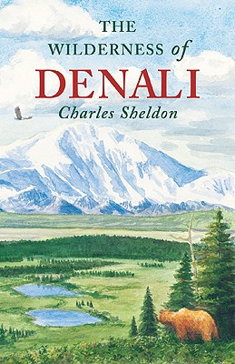 The Wilderness of Denali - Sheldon, Charles