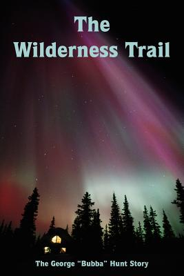 The Wilderness Trail - Hunt, George
