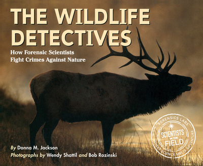 The Wildlife Detectives: How Forensic Scientists Fight Crimes Against Nature - Jackson, Donna M, and Shattil, Wendy (Photographer), and Rozinski, Bob (Photographer)