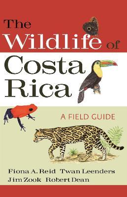 The Wildlife of Costa Rica: A Field Guide - Reid, Fiona, and Leenders, Twan, and Zook, Jim