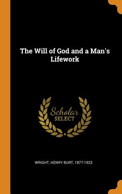 The Will of God and a Man's Lifework - Wright, Henry Burt