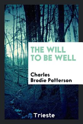 The Will to Be Well - Patterson, Charles Brodie