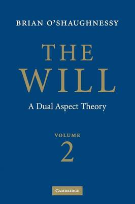 The Will: Volume 2, A Dual Aspect Theory - O'Shaughnessy, Brian