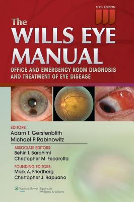 The Wills Eye Manual: Office and Emergency Room Diagnosis and Treatment of Eye Disease - Gerstenblith, Adam T, MD, and Rabinowitz, Michael P, MD