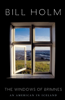 The Windows of Brimnes: An American in Iceland - Holm, Bill