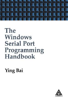 The Windows Serial Port Programming Handbook - Bai, Ying